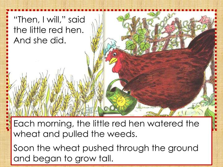 """""""Then, I will,"""" said the little red hen. And she did."""