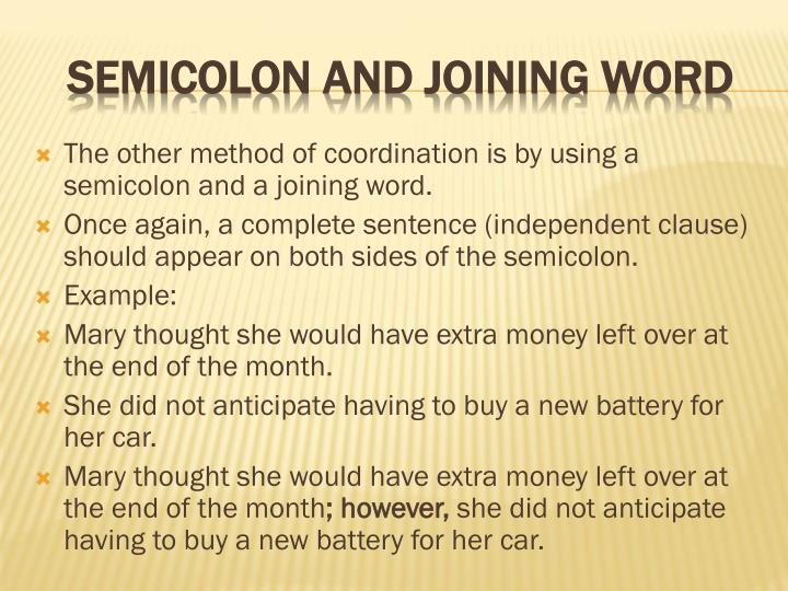 The other method of coordination is by using a semicolon and a joining word.