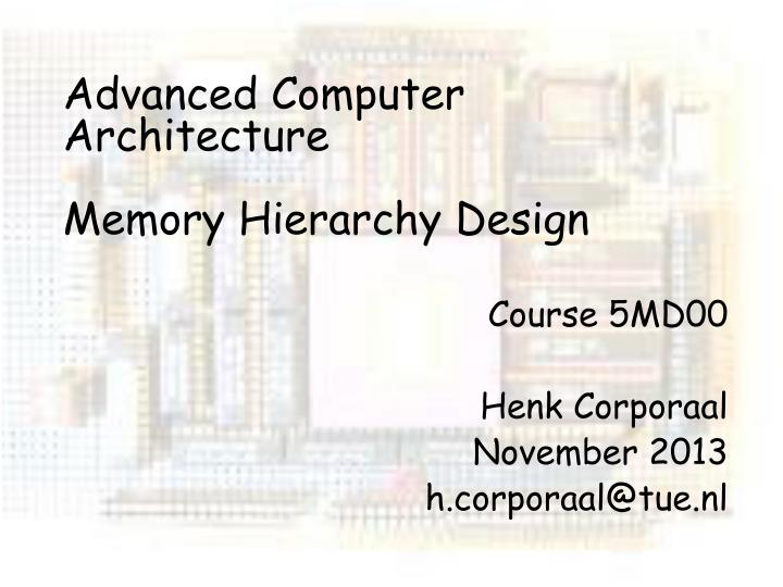 advanced computer architecture memory hierarchy design n.