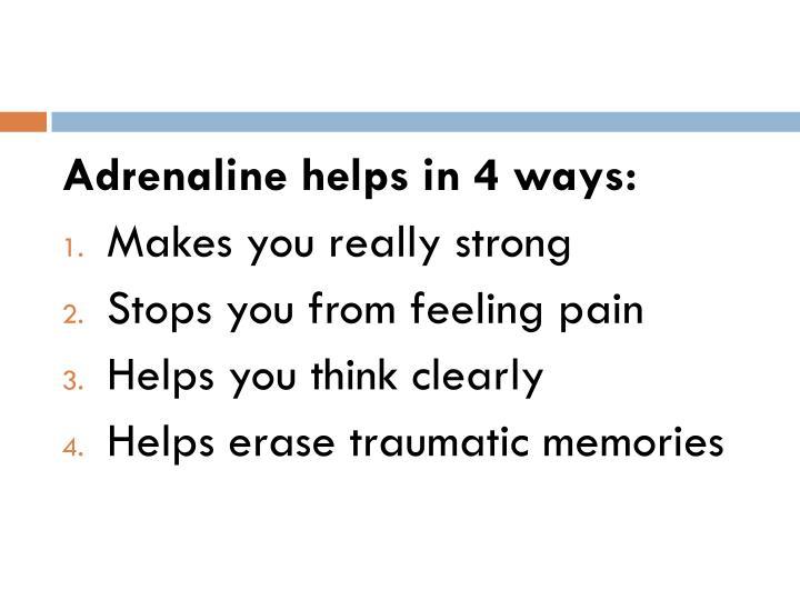 Adrenaline helps in 4 ways: