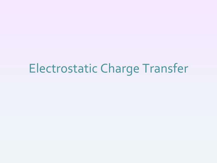 Electrostatic charge transfer
