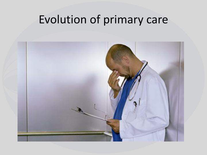 Evolution of primary care