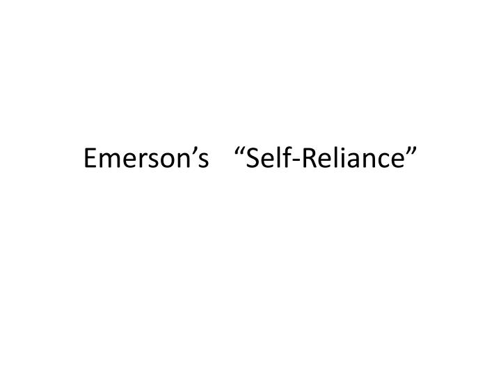 emerson self reliance analysis Emerson previews important themes of his essay in each epigraph epigraph one encourages self-reliance, the central trait of the new morality he espouses in the essay.