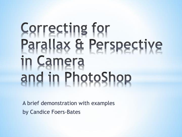 correcting for parallax perspective in camera and in photoshop n.