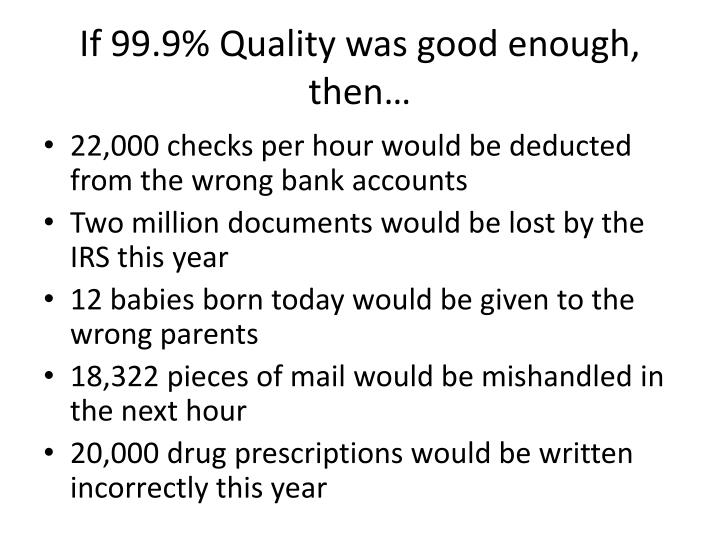 If 99.9% Quality was good enough, then…