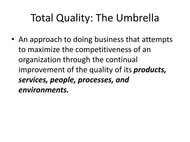 Total quality the umbrella