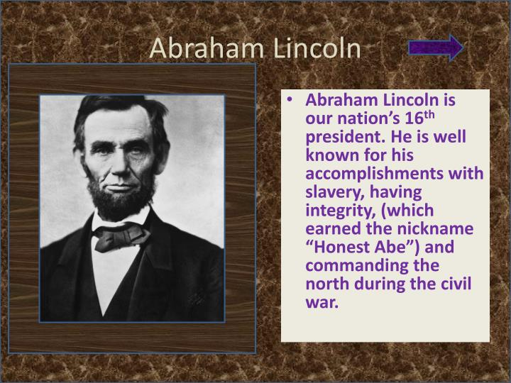 biography of abraham lincoln with work I have made this biography to tell about the life of this international hero abraham was an only child who grew up in poverty with his father, thomas lincoln in 1831, when abraham was 22, he settled in the village of new salem, near springfield where he started working at a store and managing a mill.