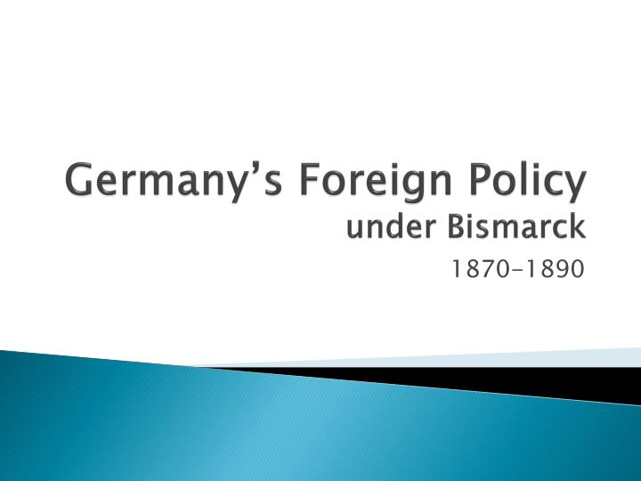 bismarck foreign policy essay Herr otto von bismarck's unique personality and image was a key factor in the unification of germany the mastery he showed in foreign policy.