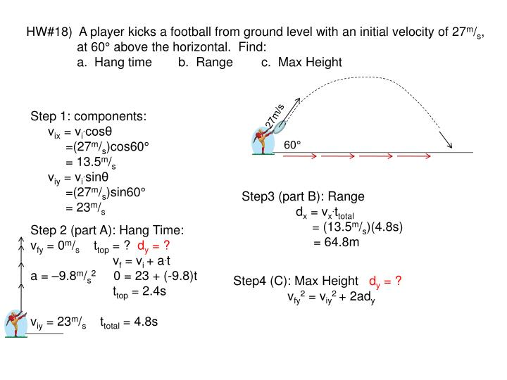 HW#18)  A player kicks a football from ground level with an initial velocity of 27