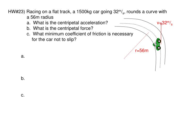 HW#23) Racing on a flat track, a 1500kg car going 32