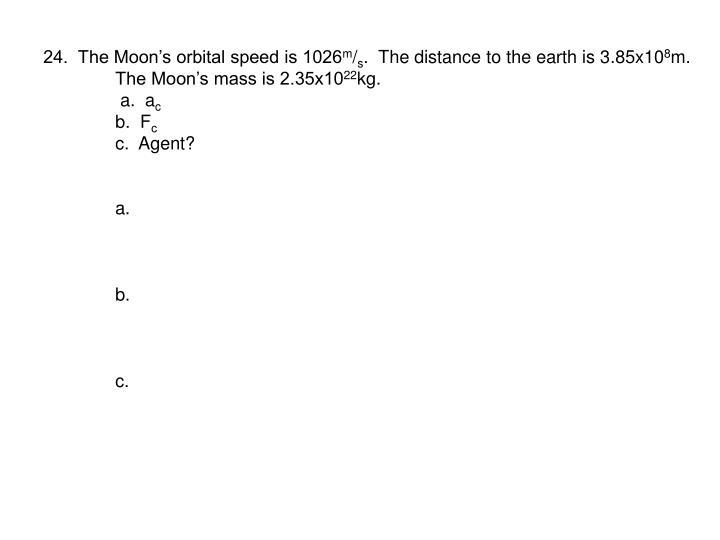 24.  The Moon's orbital speed is 1026