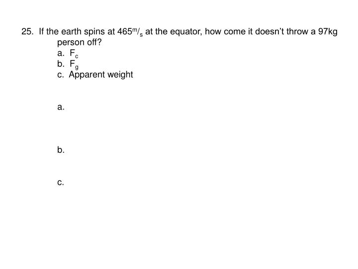 25.  If the earth spins at 465