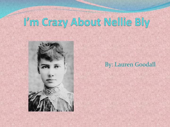 i m crazy about nellie bly n.