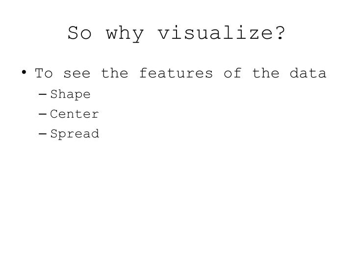 So why visualize?