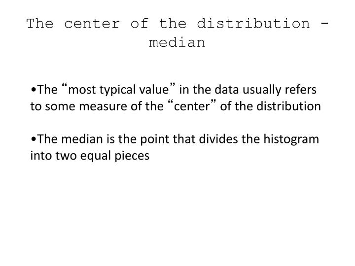 The center of the distribution - median
