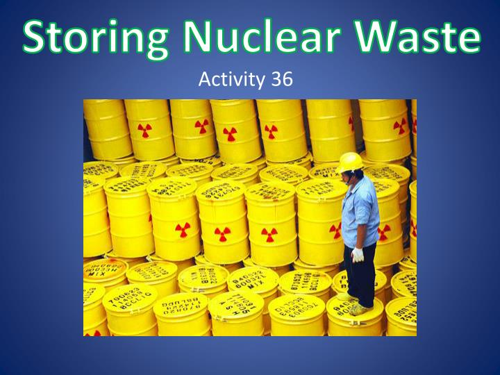 storing nuclear waste n.