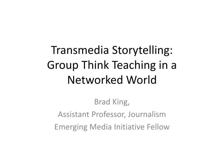 transmedia storytelling group think teaching in a networked world n.