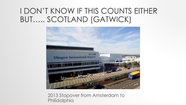 I don't know if this counts either but….. Scotland (Gatwick)