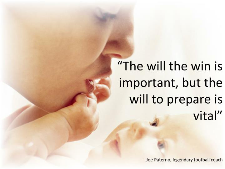 the will the win is important but the will to prepare is vital joe paterno legendary football coach n.
