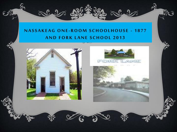 Nassakeag one room schoolhouse 1877 and fork lane school 2013