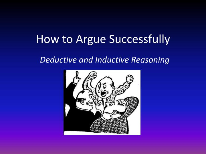 How to a rgue s uccessfully