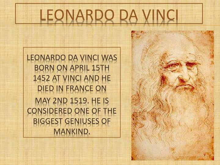 leonardo da vinci and his contributions essay Leonardo da vinci is known as a genius during his time and a man of inspired distraction he was famous for being a man who had a reputation for not being able to accomplish things, but his ingenuity and uniqueness in the fields of arts and sciences has created a legacy that lasted for centuries.
