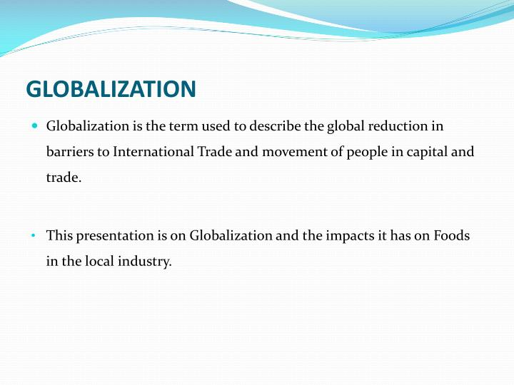 glossary on globalization This concept has as many definitions as those willing to define it, in part because some view it as a benign (or even desirable) phenomenon while others see it as a malignant development, and in part because it has several different dimensions: economic, political, social, cultural, and so on.