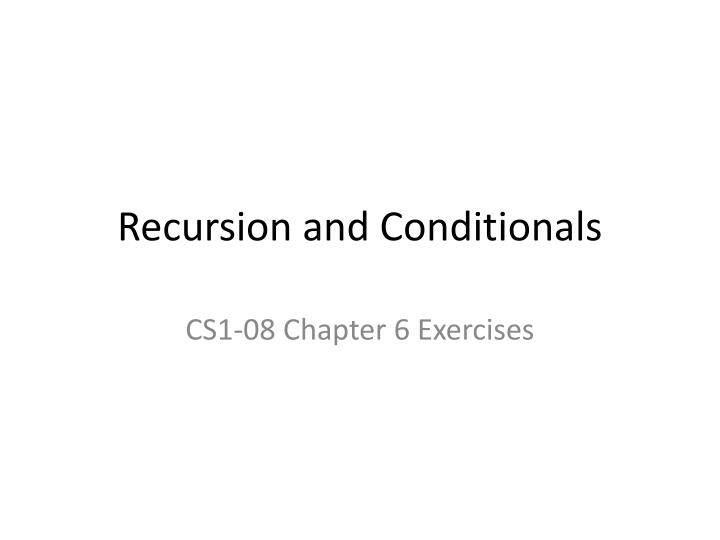 Recursion and conditionals