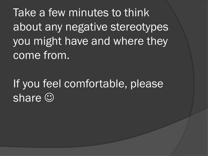 Take a few minutes to think about any negative stereotypes you might have and where they come from.