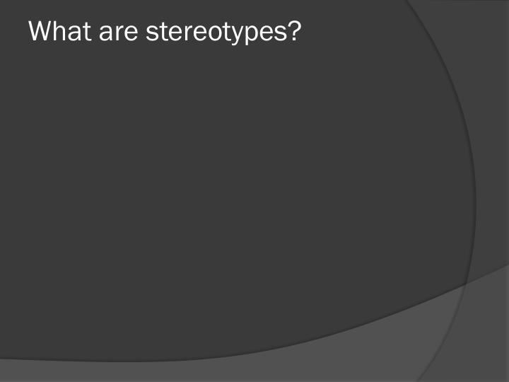 What are stereotypes?