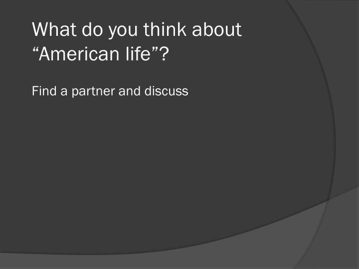 """What do you think about """"American life""""?"""
