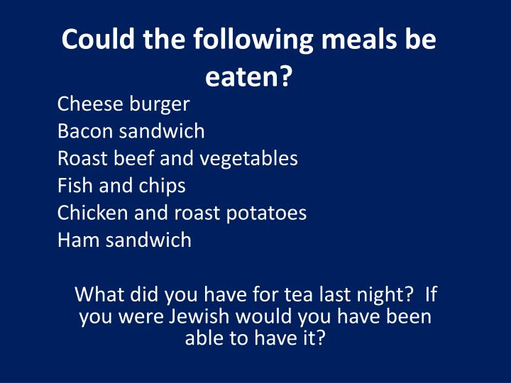 Could the following meals be eaten?