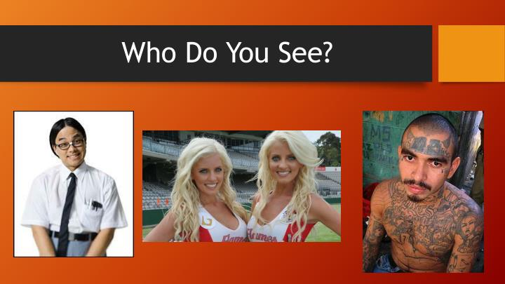 Who Do You See?