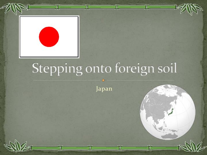 stepping onto foreign soil n.
