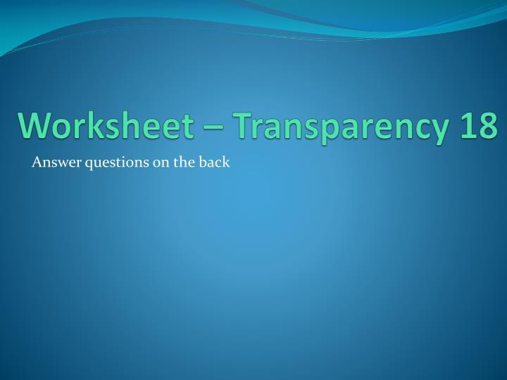 Worksheet – Transparency 18