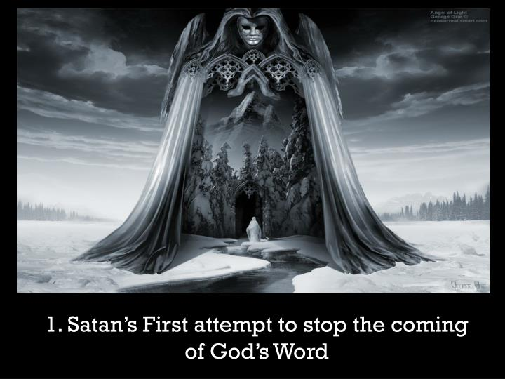 1. Satan's First attempt to stop the coming of God's Word