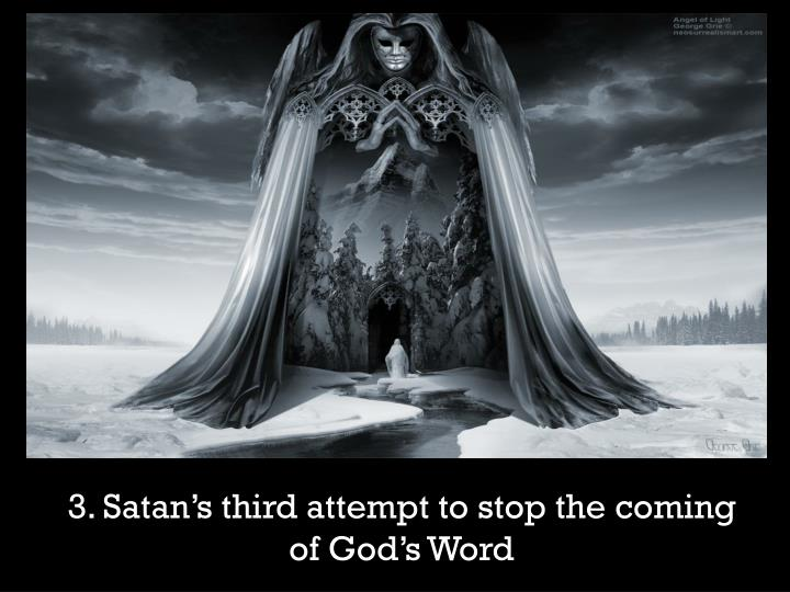 3. Satan's third attempt to stop the coming of God's Word