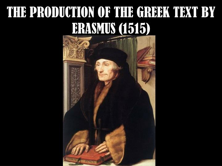 THE PRODUCTION OF THE GREEK TEXT BY ERASMUS (1515)