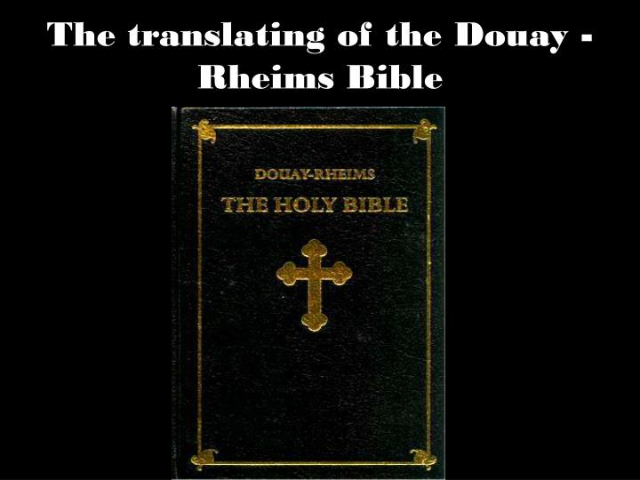 The translating of the Douay -Rheims Bible