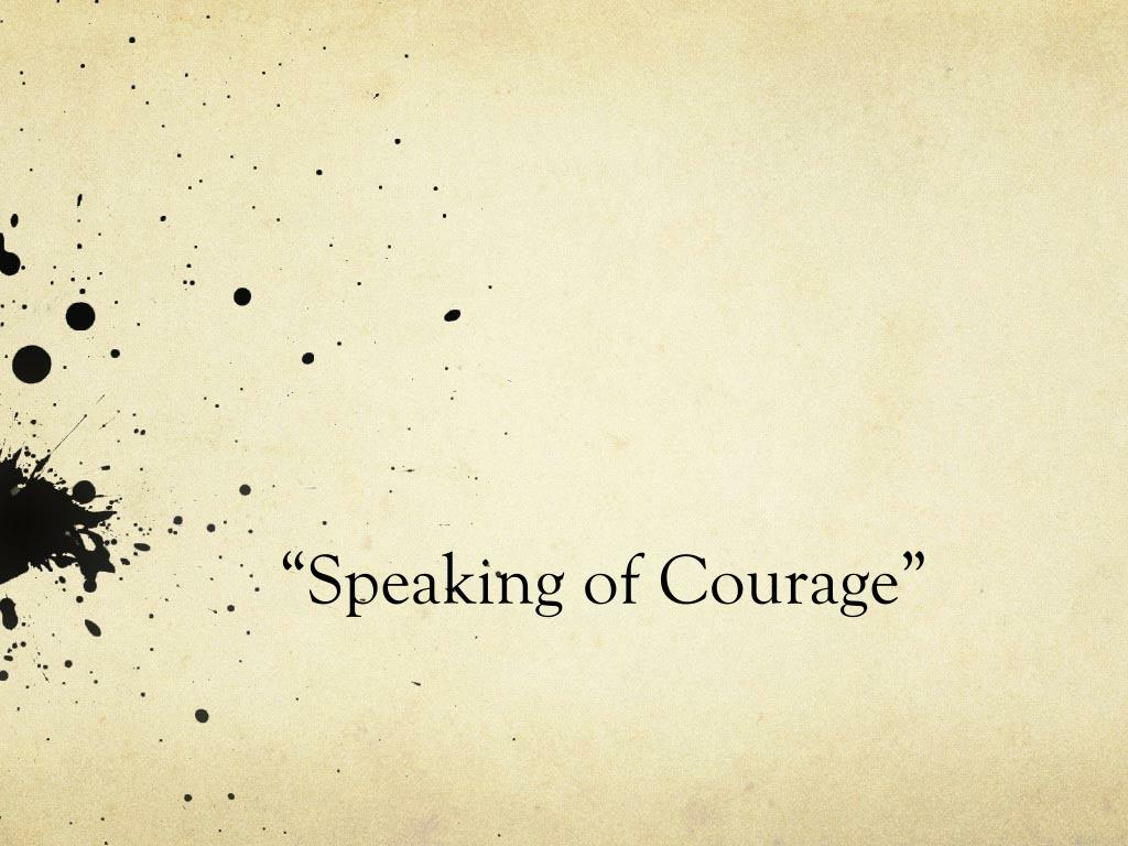speaking of courage