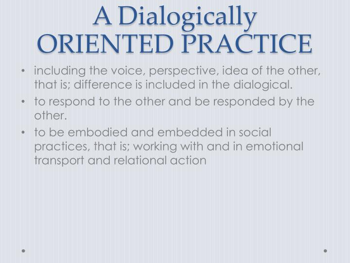 A Dialogically ORIENTED PRACTICE