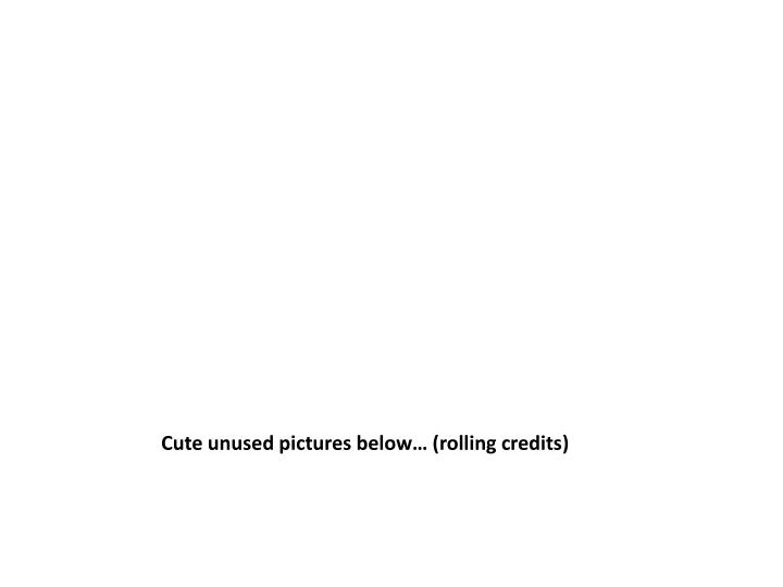 Cute unused pictures below… (rolling credits)