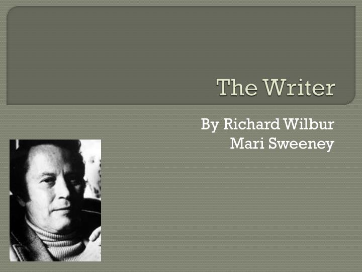 analysis of the writer by richard wilbur Dive deep into richard wilbur with extended analysis, commentary, and discussion.