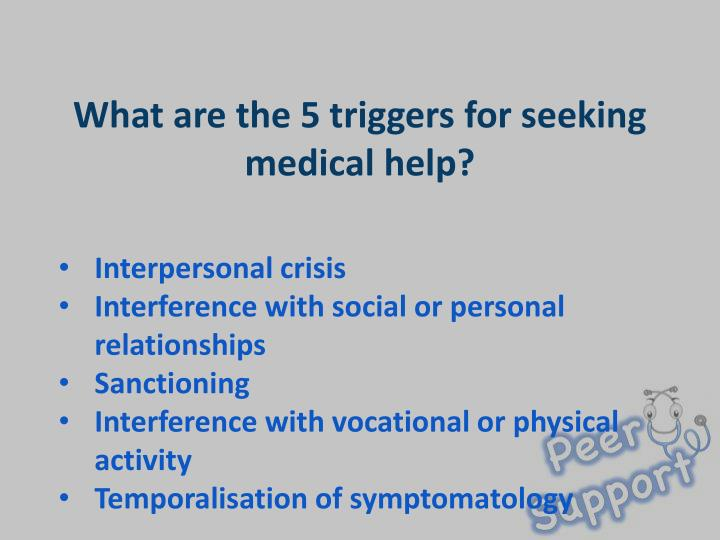 What are the 5 triggers for seeking medical help?
