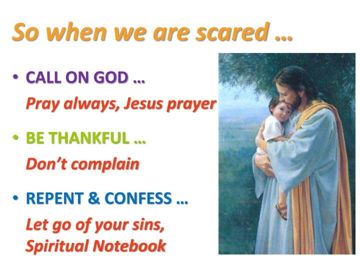 So when we are scared …