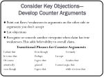 consider key objections develop counter arguments