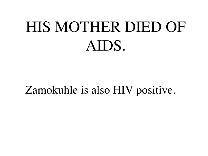 HIS MOTHER DIED OF AIDS.