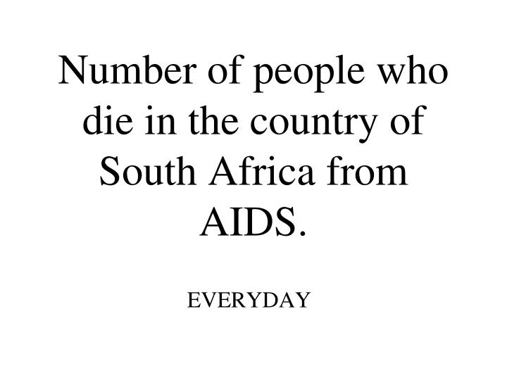 Number of people who die in the country of South Africa from AIDS.
