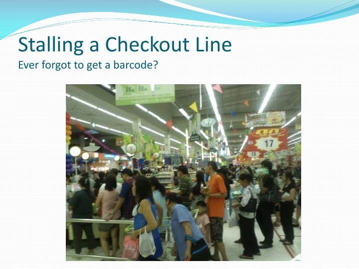 Stalling a checkout line ever forgot to get a barcode