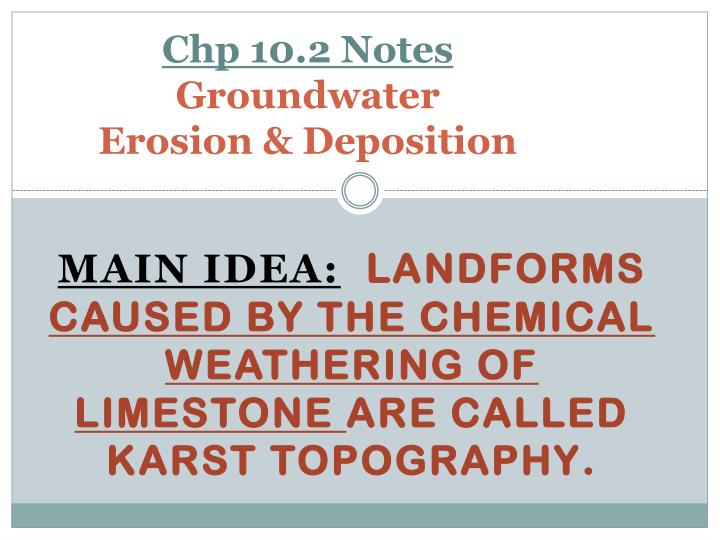 chp 10 2 notes groundwater erosion deposition n.